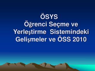 ÖSYS Öğrenci Seçme ve  Yerleştirme  Sistemindeki Gelişmeler ve ÖSS 2010