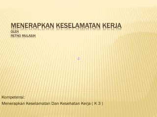 MENERAPKAN KESELAMATAN  KERJA oleh Retno Mulasih