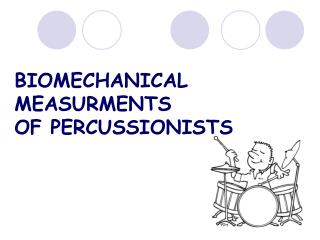 BIOMECHANICAL MEASURMENTS  OF PERCUSSIONISTS