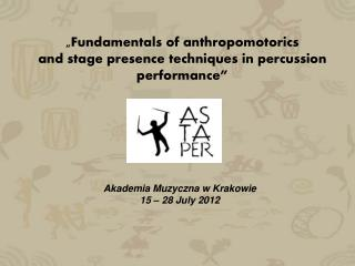 """ Fundamentals of anthropomotorics  and stage presence techniques in percussion performance """
