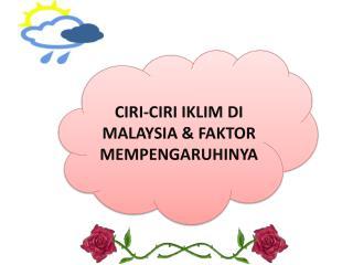 CIRI-CIRI IKLIM DI MALAYSIA & FAKTOR MEMPENGARUHINYA