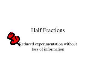 Half Fractions
