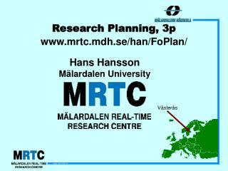 Research Planning, 3p mrtc.mdh.se/han/FoPlan/