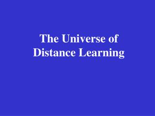 The Universe of  Distance Learning