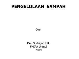 PENGELOLAAN  SAMPAH Oleh Drs. Sudrajat,S.U. FMIPA Unmul 2009