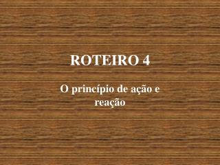 ROTEIRO 4 O princípio de ação e reação