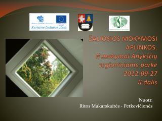 ŽALIOSIOS  MOKYMOSI APLINKOS. II mokymai Anykščių regioniniame parke 2012-09-27 II dalis