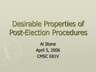 Desirable Properties of Post-Election Procedures