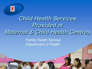 Child Health Services  Provided at  Maternal & Child Health Centres