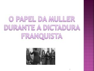 O PAPEL DA MULLER DURANTE A DICTADURA FRANQUISTA