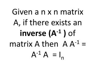 If a square matrix A has  NO inverse then it is called a  singular matrix .