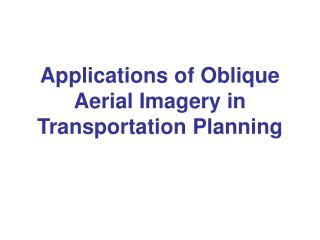 Applications of Oblique Aerial Imagery in Transportation Planning