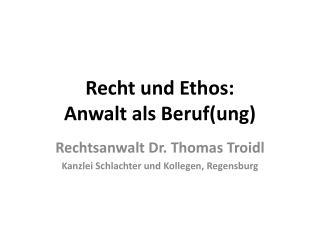 Recht und Ethos: Anwalt als Beruf( ung )