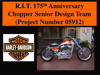 R.I.T. 175 th  Anniversary Chopper Senior Design Team (Project Number 05912)