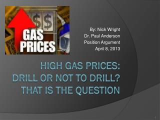 HIGH Gas prices: Drill or not to drill? That is the question