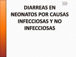 DIARREAS EN NEONATOS POR CAUSAS INFECCIOSAS Y NO INFECCIOSAS