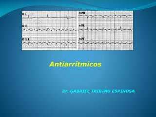 Antiarrítmicos Dr. GABRIEL TRIBIÑO ESPINOSA