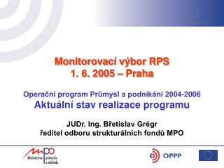 Monitorovací výbor RPS 1. 6. 2005 – Praha  Operační program Průmysl a podnikání 2004-2006
