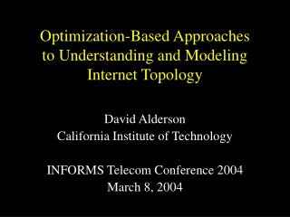Optimization-Based Approaches  to Understanding and Modeling Internet Topology