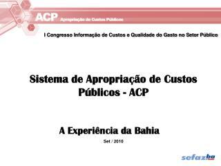 Sistema de Apropriação de Custos Públicos - ACP A Experiência da Bahia Set / 2010