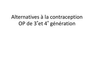 Alternatives � la contraception  OP de 3�et 4� g�n�ration