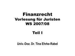 Finanzrecht Vorlesung für Juristen WS 2007/08 Teil I