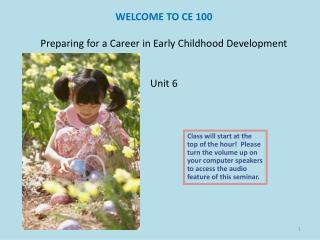 WELCOME TO CE 100 Preparing for a Career in Early Childhood Development  Unit 6
