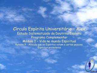 Círculo Espírita Universitário – Alex Estudo Sistematizado da Doutrina Espírita