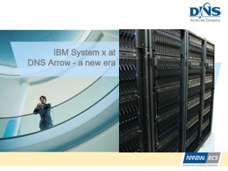 IBM System x at  DNS Arrow - a new era