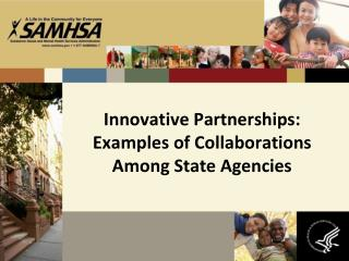 Innovative Partnerships: Examples of Collaborations Among State Agencies
