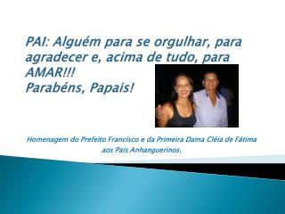 PAI: Alguém para se orgulhar, para agradecer e, acima de tudo, para AMAR!!! Parabéns, Papais!
