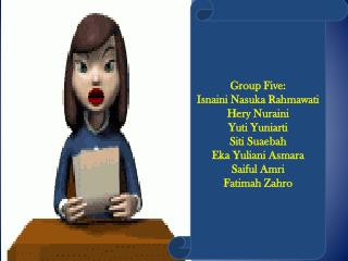 Group Five: Isnaini Nasuka Rahmawati Hery Nuraini Yuti Yuniarti Siti Suaebah Eka Yuliani Asmara
