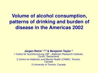 Volume of alcohol consumption, patterns of drinking and burden of disease in the Americas 2002