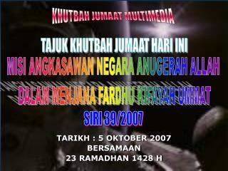 TARIKH : 5 OKTOBER 2007 BERSAMAAN 23 RAMADHAN 1428 H