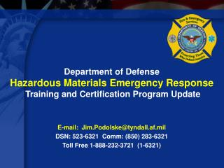 E-mail:  Jim.Podolsketyndall.af.mil DSN: 523-6321  Comm: 850 283-6321 Toll Free 1-888-232-3721  1-6321