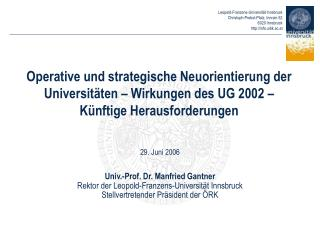 29. Juni 2006 Univ.-Prof. Dr. Manfried Gantner Rektor der Leopold-Franzens-Universität Innsbruck