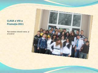 CLASA a VIII-a Promoţia  2011