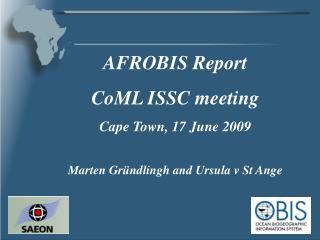 AFROBIS Report CoML ISSC meeting Cape Town, 17 June 2009 Marten Gründlingh and Ursula v St Ange