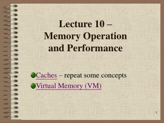 Lecture 10 �  Memory Operation  and Performance