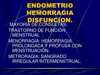 ENDOMETRIO HEMORRAGIA DISFUNCION.