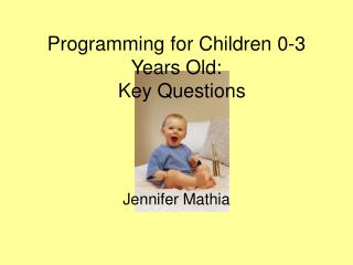 Programming for Children 0-3 Years Old:   Key Questions