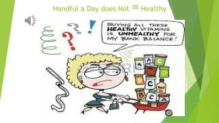 Handful a Day does Not  =  Healthy