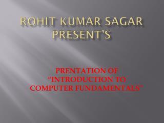 Rohit  Kumar  sagar present's