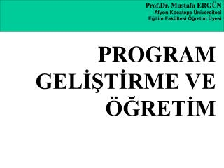 Prof.Dr. Mustafa ERGÜN Afyon Kocatepe Üniversitesi Eğitim Fakültesi Öğretim Üyesi