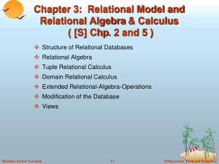 Chapter 3:  Relational Model and  Relational Algebra  & Calculus ( [S]  Chp . 2 and 5 )