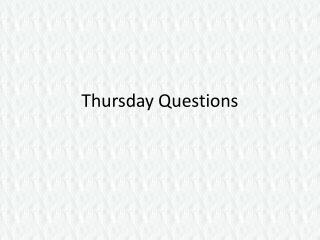 Thursday Questions