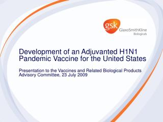 Development of an Adjuvanted H1N1 Pandemic Vaccine for the United States  Presentation to the Vaccines and Related Biolo