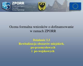 Ocena formalna wniosków o dofinansowanie  w ramach ZPORR Działanie 3.3