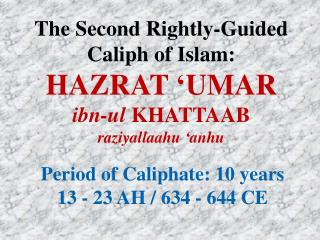 The Second Rightly-Guided Caliph of Islam: HAZRAT �UMAR ibn-ul KHATTAAB raziyallaahu  � anhu