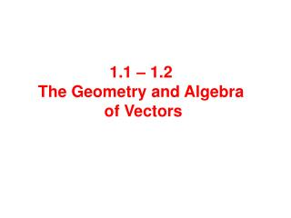 1.1 – 1.2  The Geometry and Algebra  of Vectors